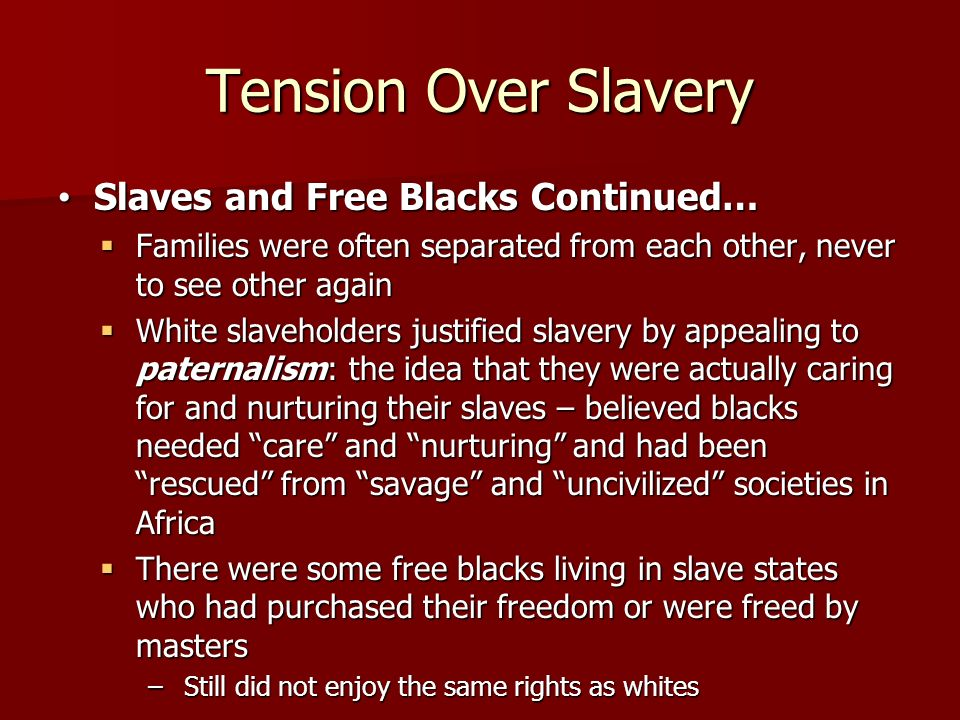 Tension Over Slavery Slaves and Free Blacks Continued…
