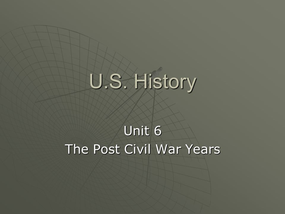 Unit 6 The Post Civil War Years