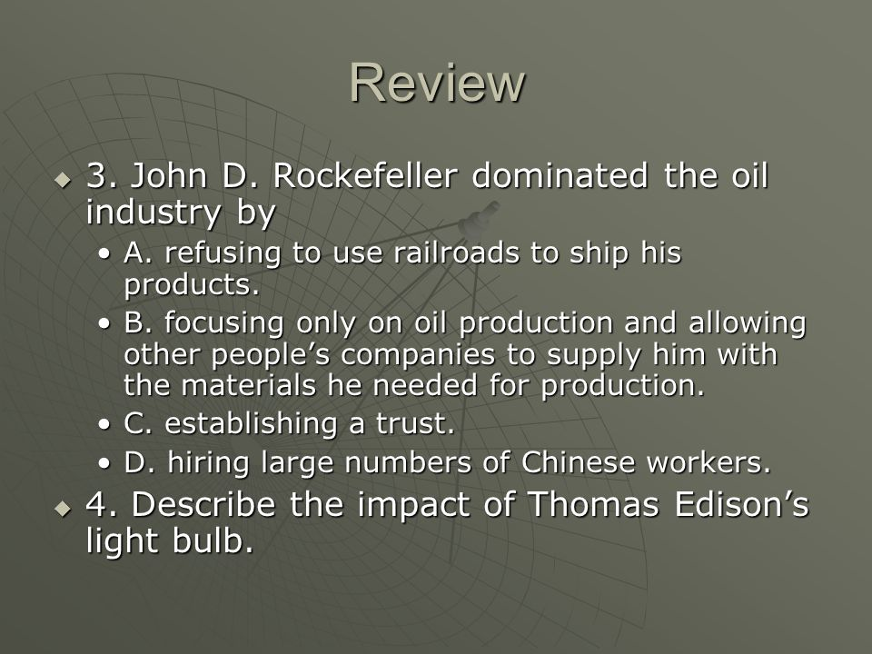 Review 3. John D. Rockefeller dominated the oil industry by