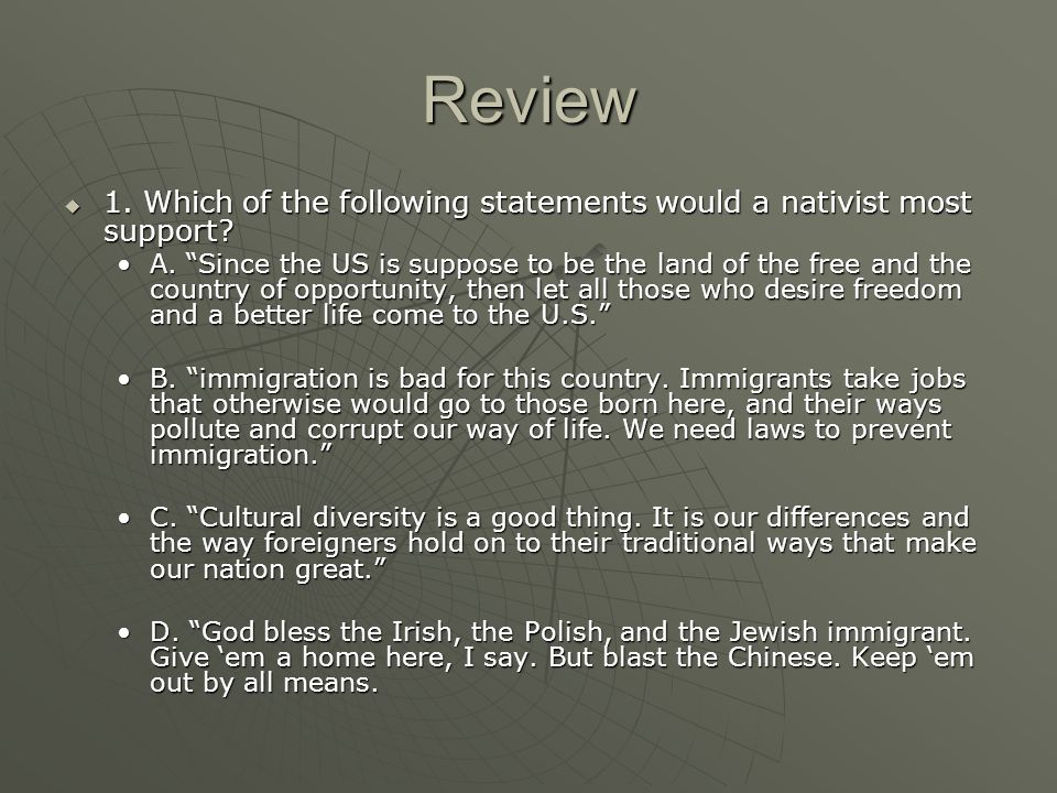 Review 1. Which of the following statements would a nativist most support