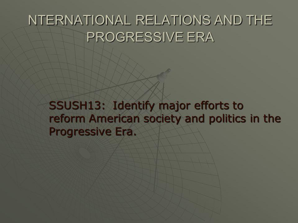 NTERNATIONAL RELATIONS AND THE PROGRESSIVE ERA
