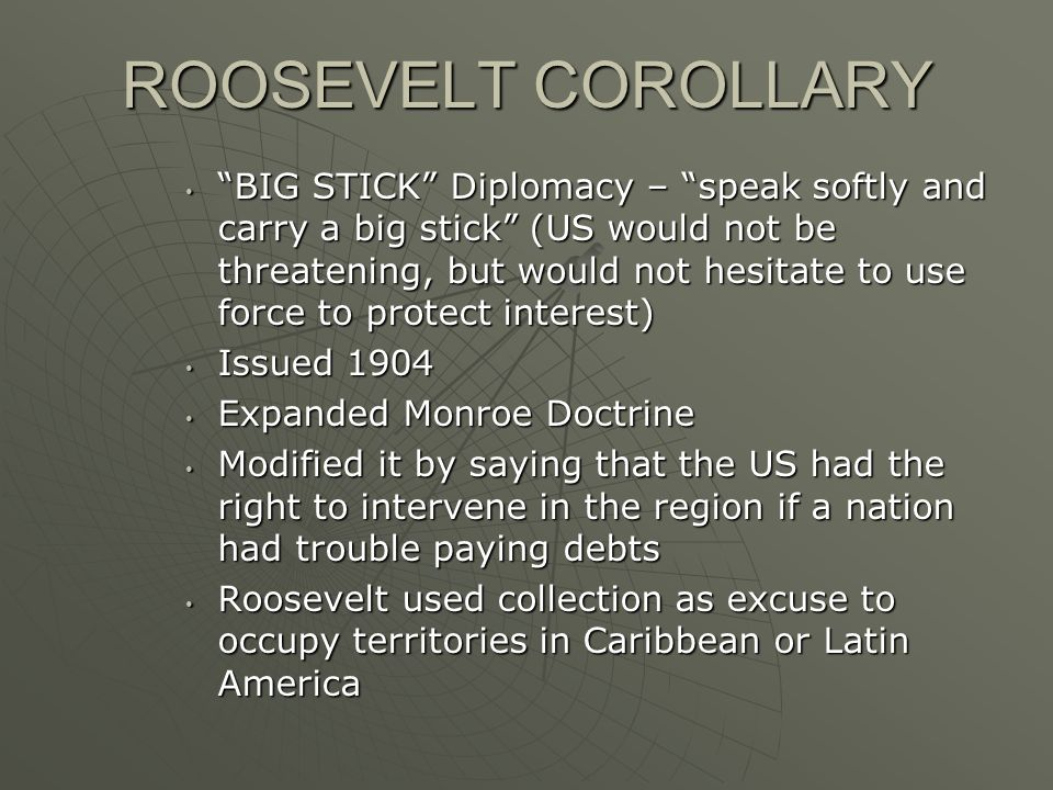 theodore roosevelts popular use of the roosevelt corollary and the monroe doctrine Describe theodore roosevelt's use of the big stick to construct the panama canal  the roosevelt corollary was based on the original monroe doctrine of the.