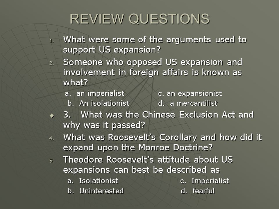 REVIEW QUESTIONS What were some of the arguments used to support US expansion