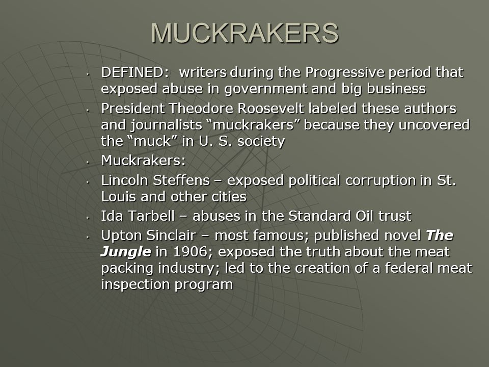 MUCKRAKERS DEFINED: writers during the Progressive period that exposed abuse in government and big business.