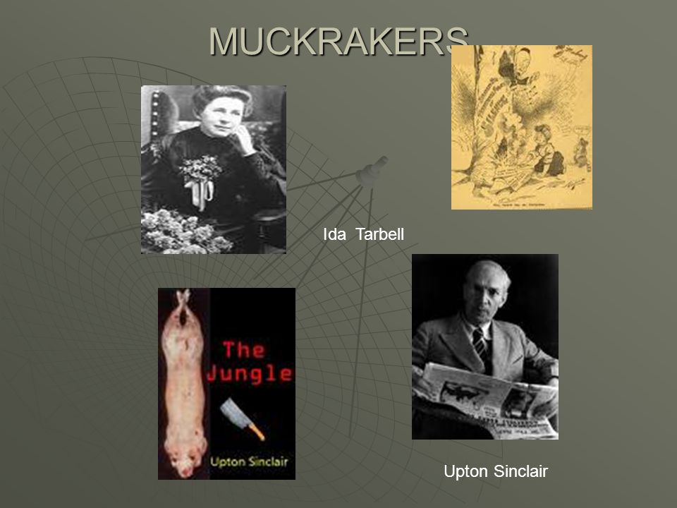 MUCKRAKERS Ida Tarbell Upton Sinclair 60
