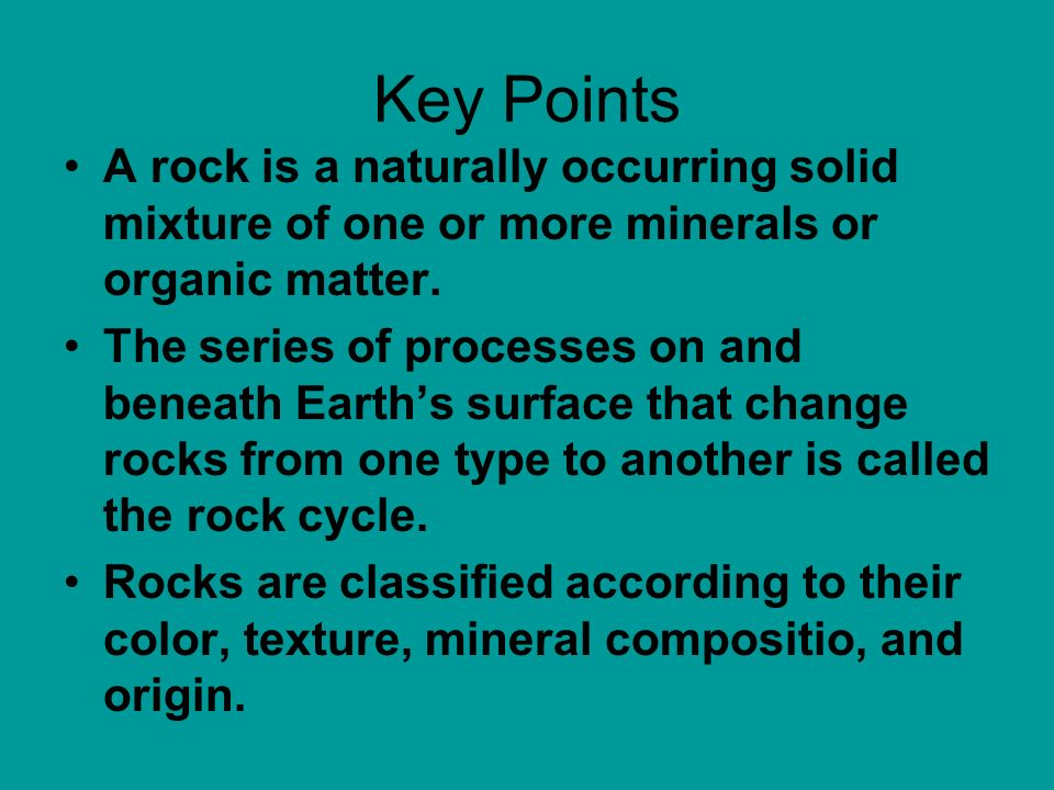 Key PointsA rock is a naturally occurring solid mixture of one or more minerals or organic matter.