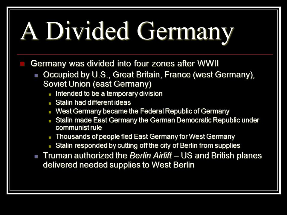 A Divided Germany Germany was divided into four zones after WWII