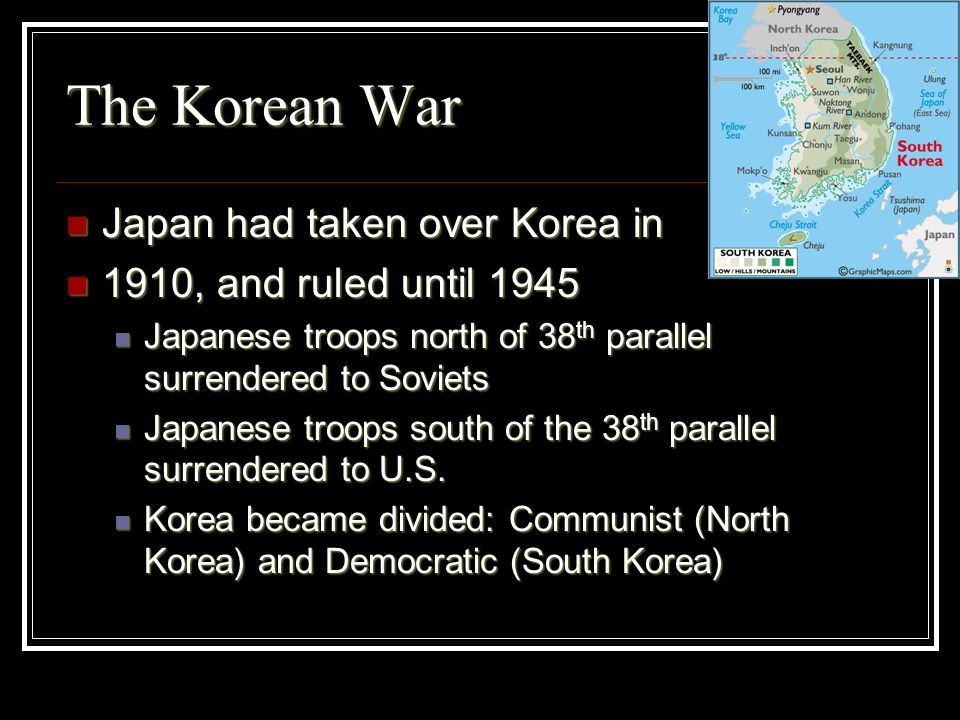 The Korean War Japan had taken over Korea in