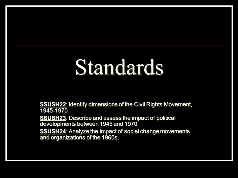 StandardsSSUSH22: Identify dimensions of the Civil Rights Movement, 1945-1970.