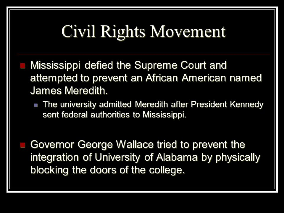 Civil Rights MovementMississippi defied the Supreme Court and attempted to prevent an African American named James Meredith.