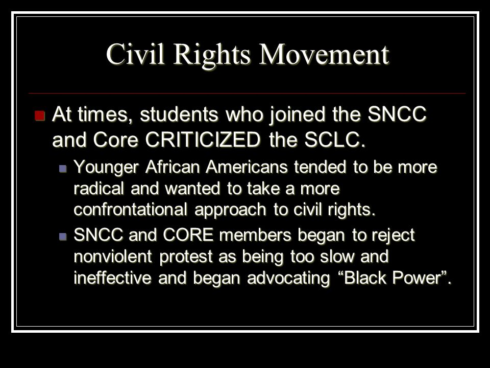 Civil Rights Movement At times, students who joined the SNCC and Core CRITICIZED the SCLC.