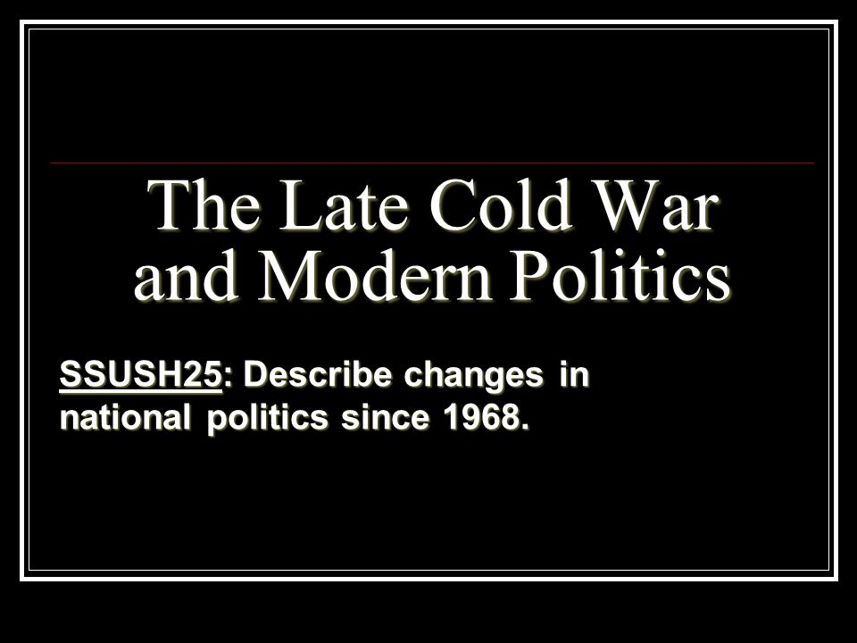 The Late Cold War and Modern Politics