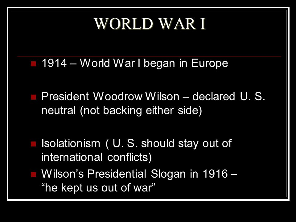 WORLD WAR I 1914 – World War I began in Europe