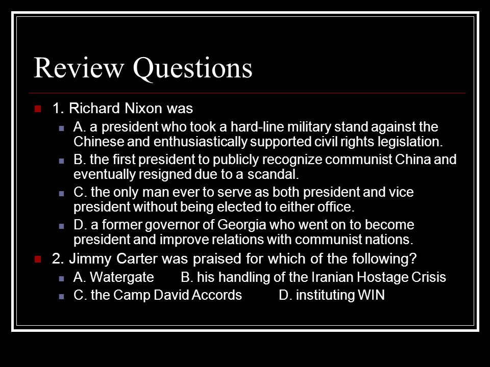 Review Questions 1. Richard Nixon was