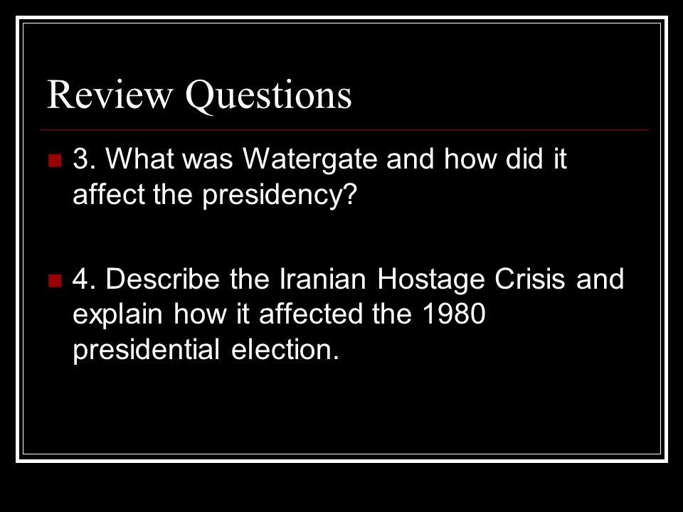 Review Questions 3. What was Watergate and how did it affect the presidency
