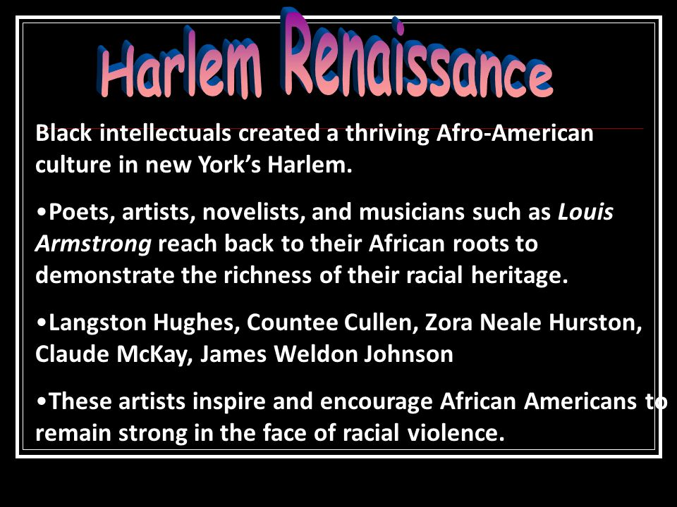 Harlem RenaissanceBlack intellectuals created a thriving Afro-American culture in new York's Harlem.