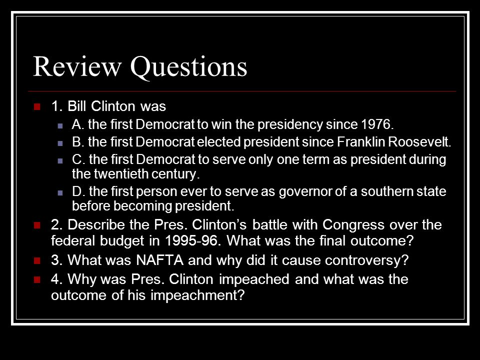 Review Questions 1. Bill Clinton was