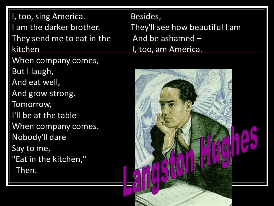 Langston Hughes I, too, sing America. I am the darker brother.