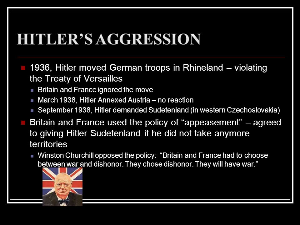 Hitler's Aggression1936, Hitler moved German troops in Rhineland – violating the Treaty of Versailles.