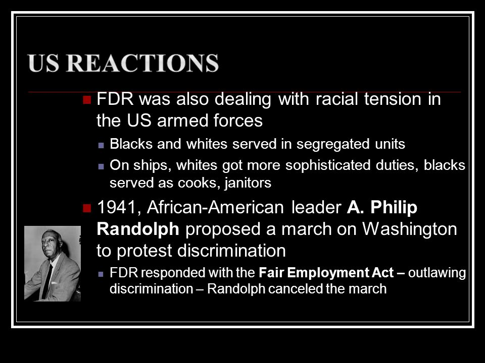 US ReactionsFDR was also dealing with racial tension in the US armed forces. Blacks and whites served in segregated units.