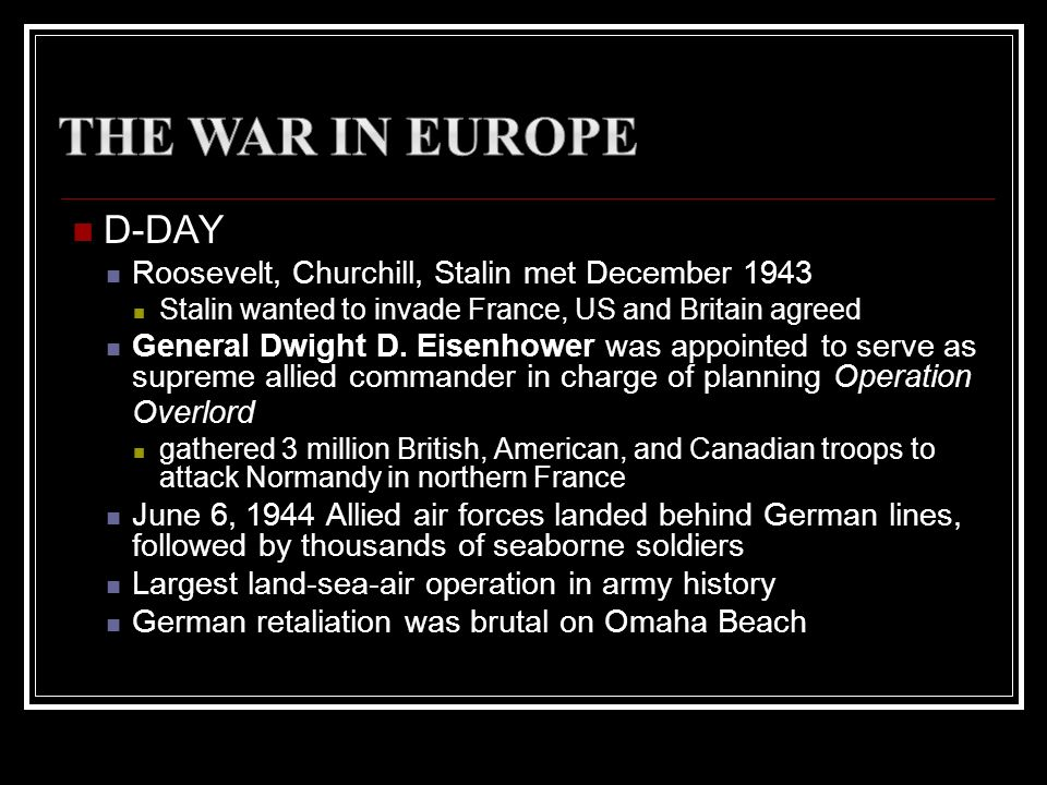 The War in Europe D-DAY Roosevelt, Churchill, Stalin met December 1943