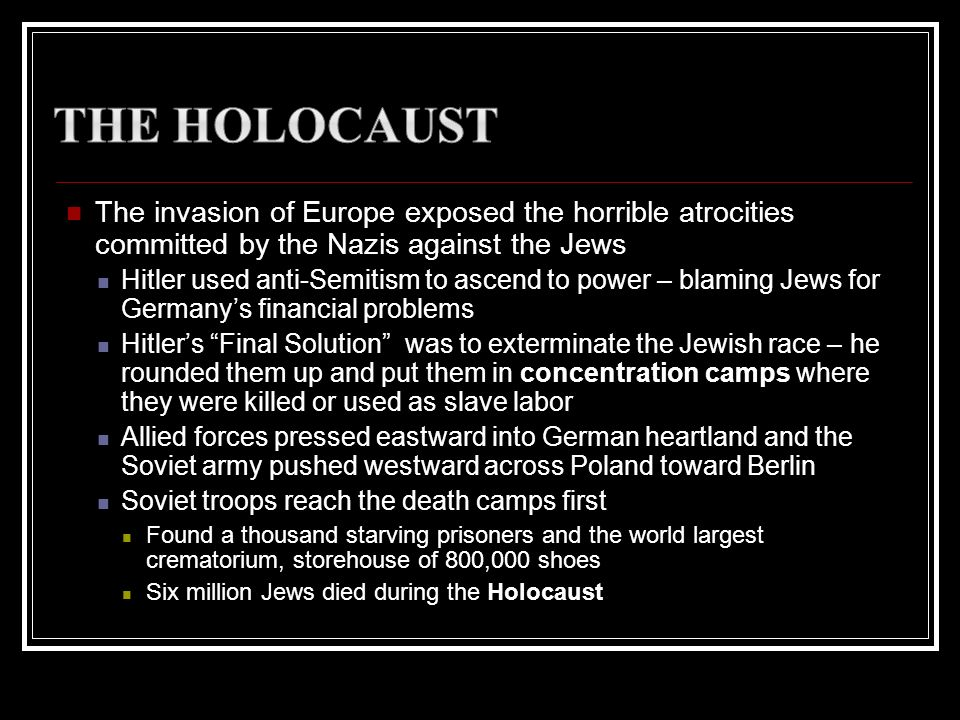 The HolocaustThe invasion of Europe exposed the horrible atrocities committed by the Nazis against the Jews.