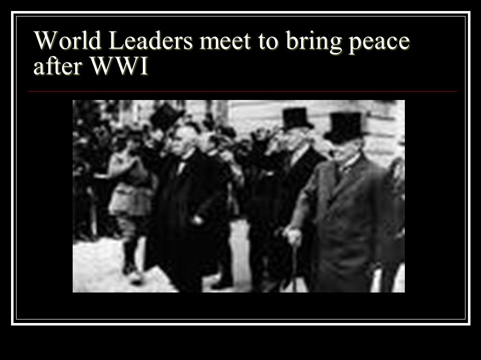 World Leaders meet to bring peace after WWI