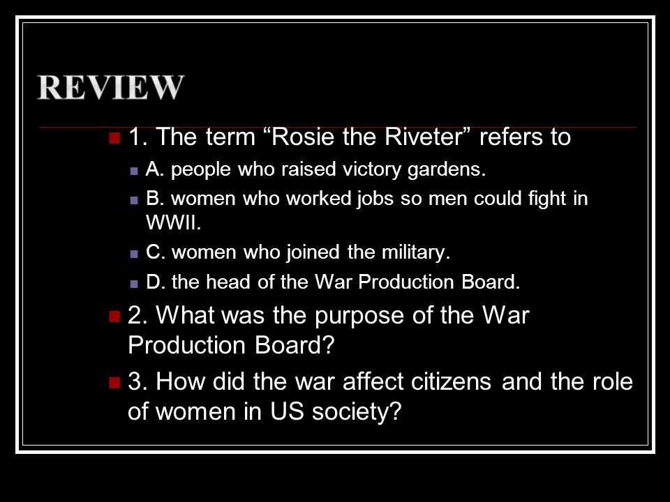 Review 1. The term Rosie the Riveter refers to