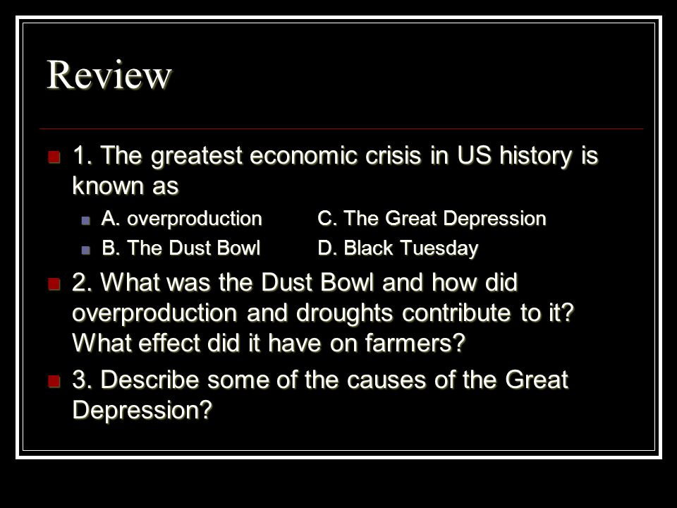 Review 1. The greatest economic crisis in US history is known as