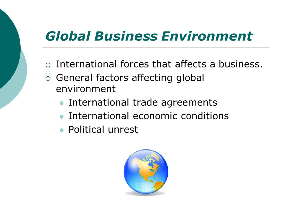 components of global business environment Describe the global business environment and identify its four main elements this chapter defines the scope of international business within the context of globalization globalization chapter 1: globalization business.