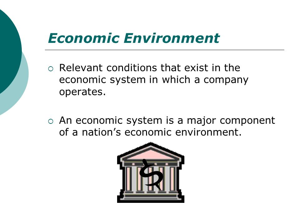 Economic Environment Relevant conditions that exist in the economic system in which a company operates.