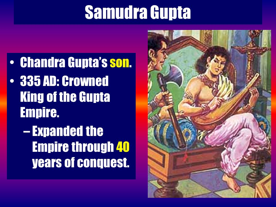 Samudra Gupta Chandra Gupta's son.