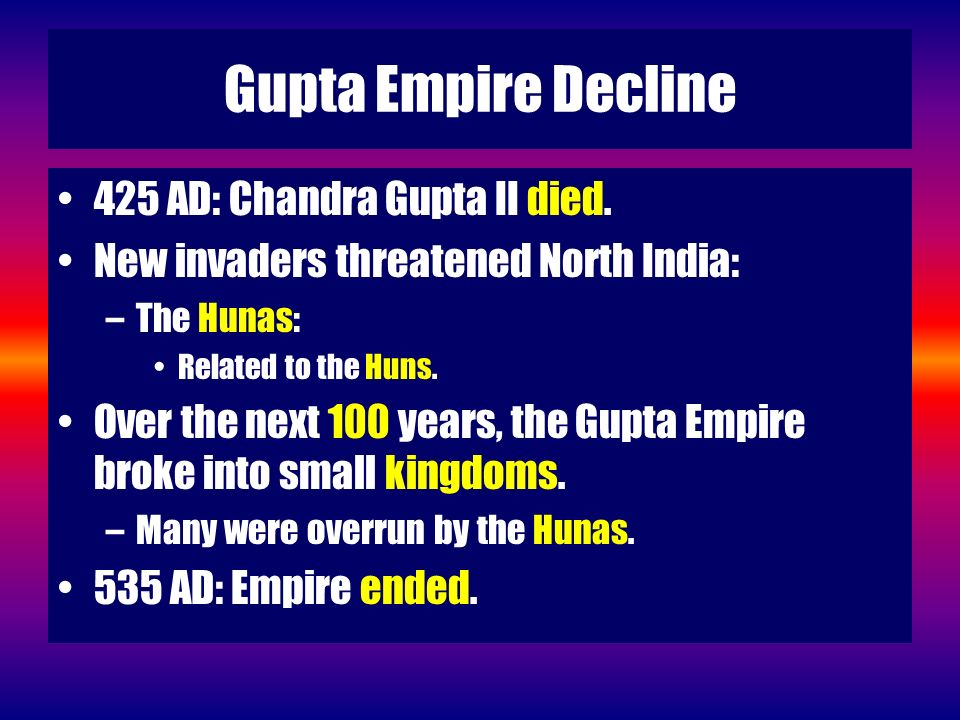Gupta Empire Decline 425 AD: Chandra Gupta II died.