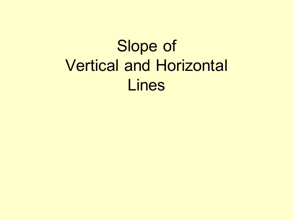 Slope of Vertical and Horizontal Lines