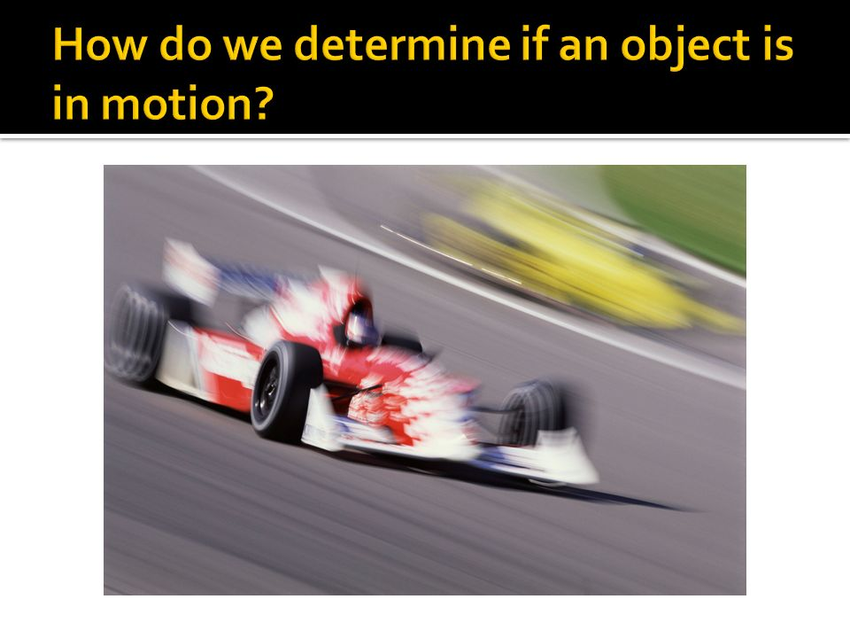 How do we determine if an object is in motion