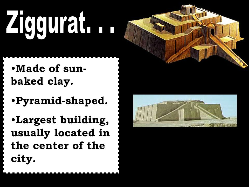 Ziggurat. . . Made of sun-baked clay. Pyramid-shaped.