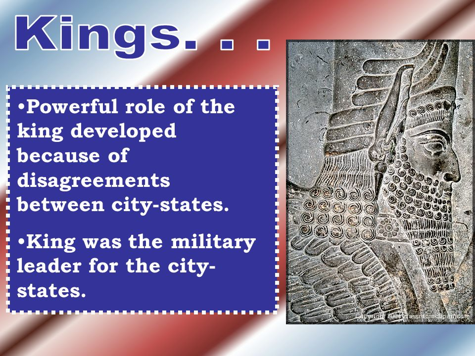 Kings. Powerful role of the king developed because of disagreements between city-states.