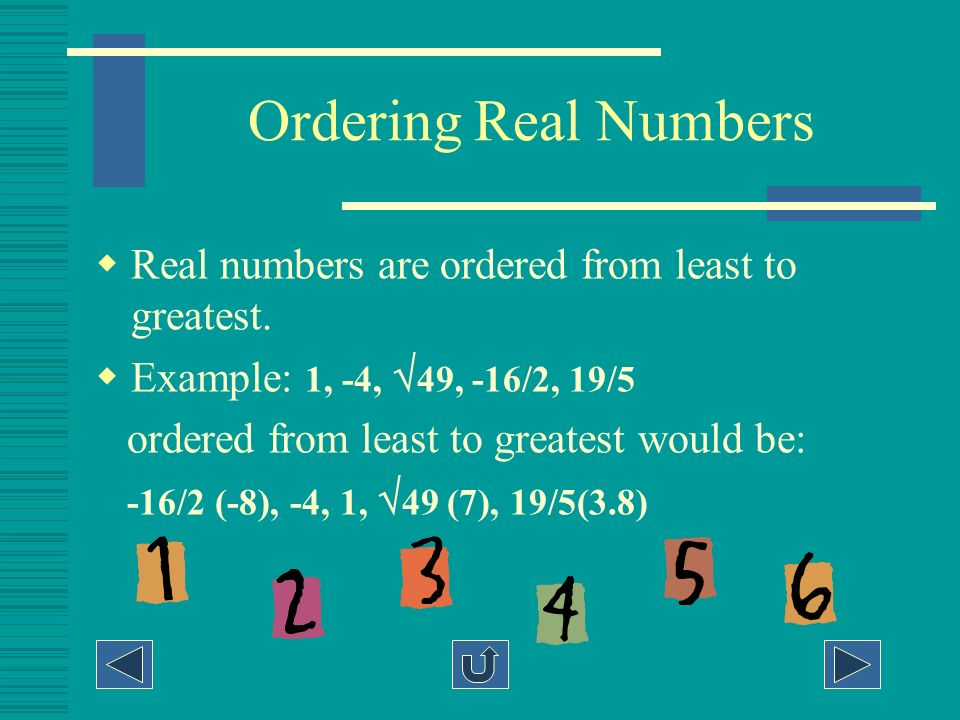 Ordering Real Numbers Real numbers are ordered from least to greatest.