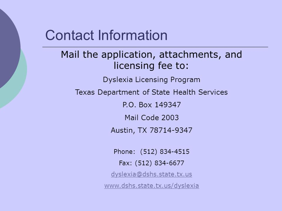 Contact InformationMail the application, attachments, and licensing fee to: Dyslexia Licensing Program.