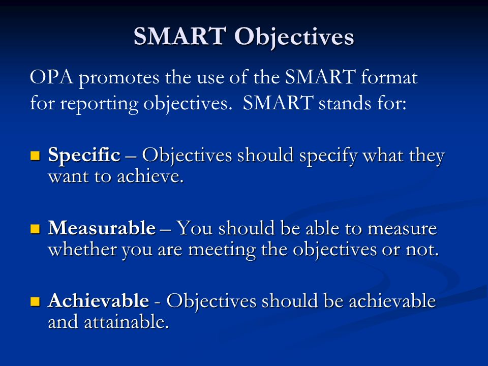 SMART Objectives OPA promotes the use of the SMART format