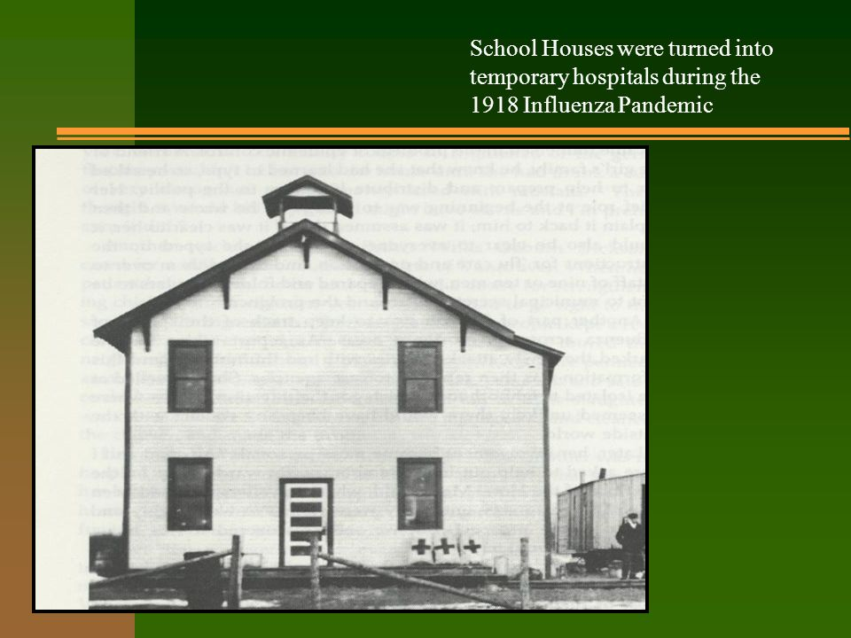 School Houses were turned into temporary hospitals during the 1918 Influenza Pandemic