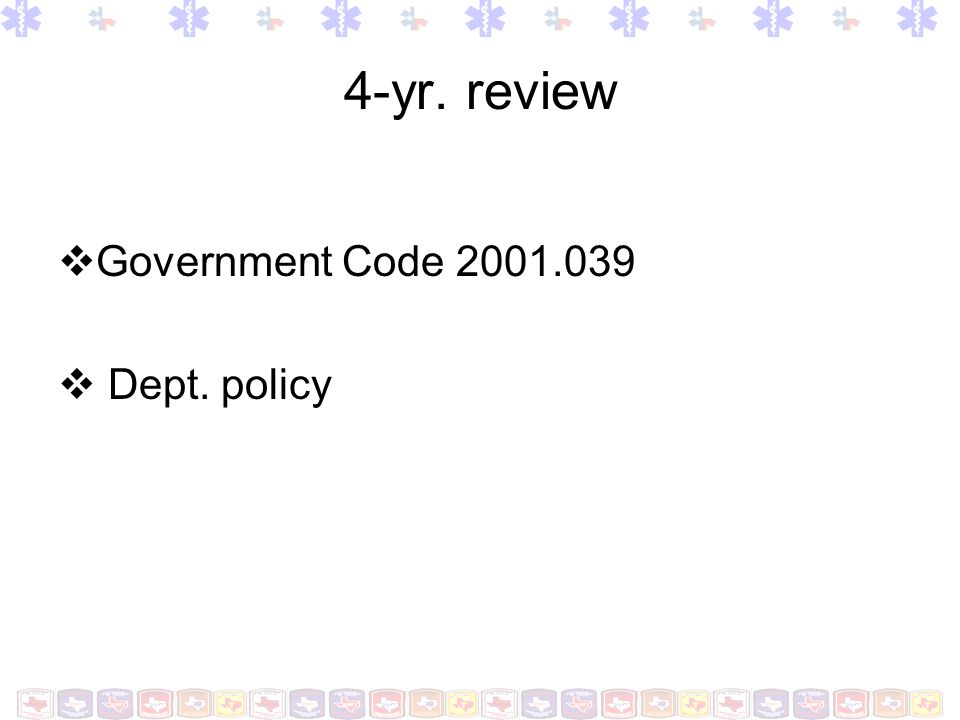 4-yr. review Government Code 2001.039 Dept. policy