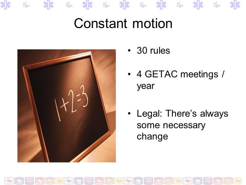Constant motion 30 rules 4 GETAC meetings / year