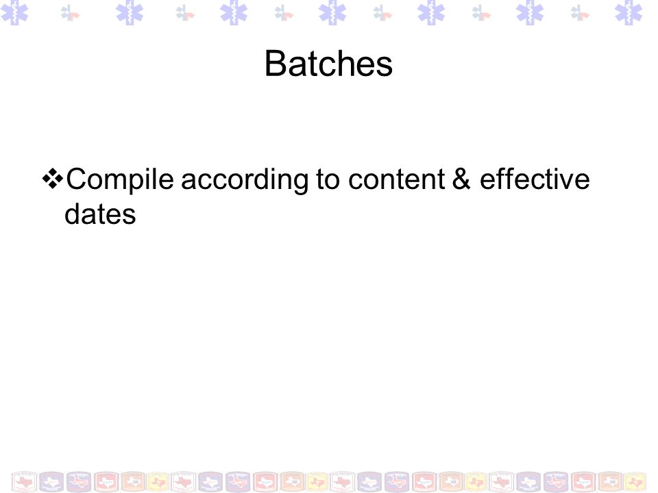 Batches Compile according to content & effective dates
