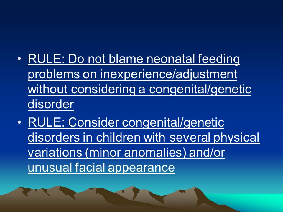 RULE: Do not blame neonatal feeding problems on inexperience/adjustment without considering a congenital/genetic disorder