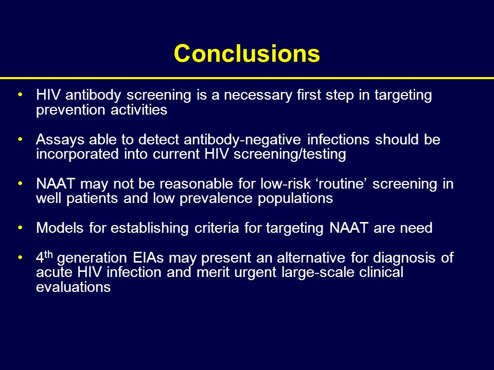 Conclusions HIV antibody screening is a necessary first step in targeting prevention activities.