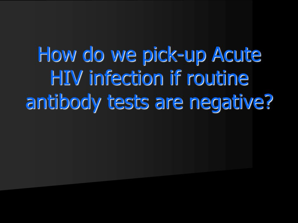 How do we pick-up Acute HIV infection if routine antibody tests are negative