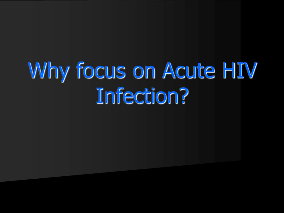 Why focus on Acute HIV Infection