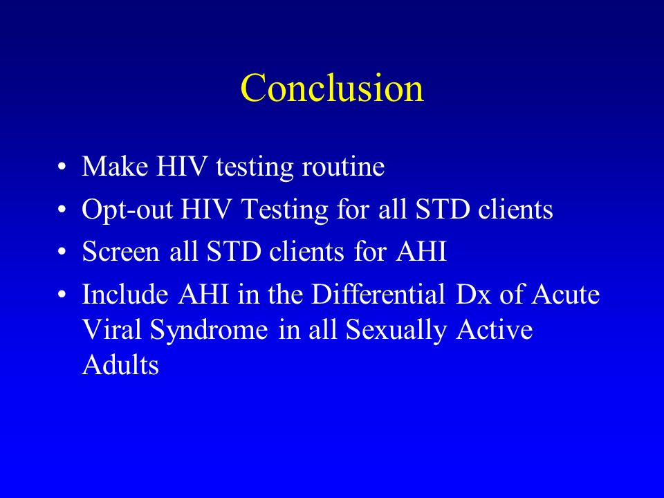 Conclusion Make HIV testing routine