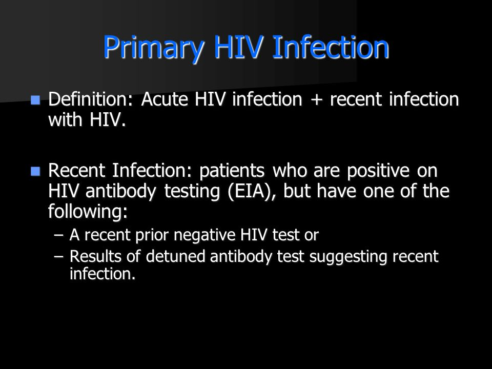 Primary HIV Infection Definition: Acute HIV infection + recent infection with HIV.